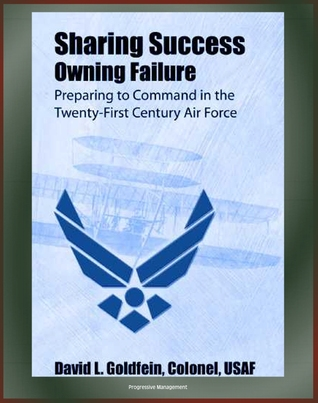 Sharing Success: Owning Failure: Preparing to Command in the Twenty-First Century Air Force  by  Progressive Management