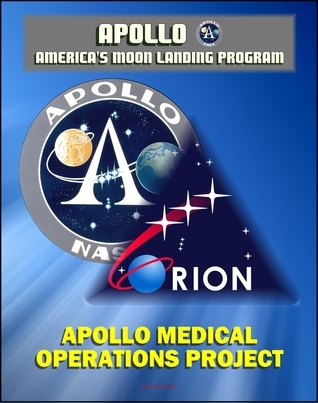 Apollo Medical Operations Project: Recommendations to Improve Crew Health and Performance for Future Exploration Missions and Lunar Surface Operations - EVA, Food, Hygiene, Illness, Radiation Issues  by  Progressive Management