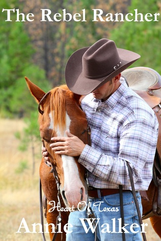 The Rebel Rancher  by  Annie Walker