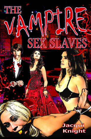 The Vampire Sex Slaves  by  Jacqui Knight