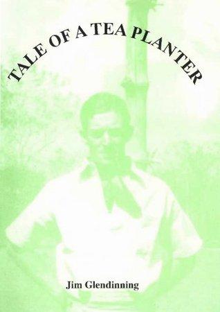 Tale Of A Tea Planter  by  Jim Glendinning
