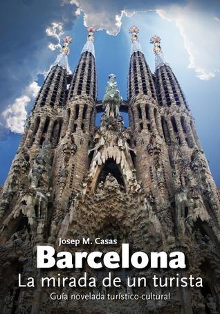 Barcelona. La mirada de un turista Josep M. Casas