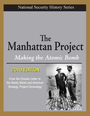 National Security History Series - The Manhattan Project, Making the Atomic Bomb (2010 Edition) - From the Einstein Letter to the Atomic Bomb and American Strategy, Project Chronology Progressive Management