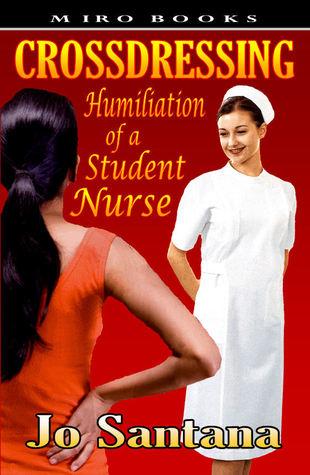 Crossdressing: Humiliation of a Student Nurse Jo Santana