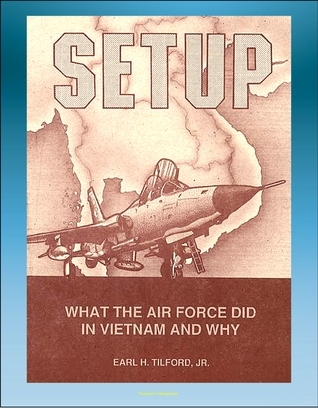 Setup: What the Air Force Did in Vietnam and Why - Thoughts of Atomic Weapons, Bombing and Diplomacy, Linebacker, Laos and Cambodia, Mayaguez Progressive Management