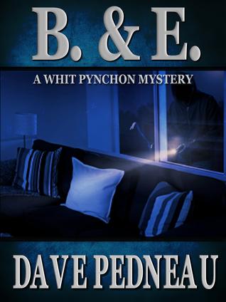 B & E: A Whit Pynchon Mystery Dave Pedneau