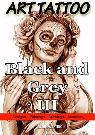 ART TATTOO. Black and Grey III: 120 Designs, paintings, drawings and sketches Daniel Martini