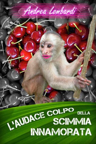 L'audace colpo della scimmia innamorata  by  Andrea Lombardi