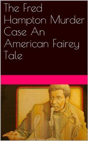 The Fred Hampton Murder Case An American Fairey Tale  by  Thomas N. Todd
