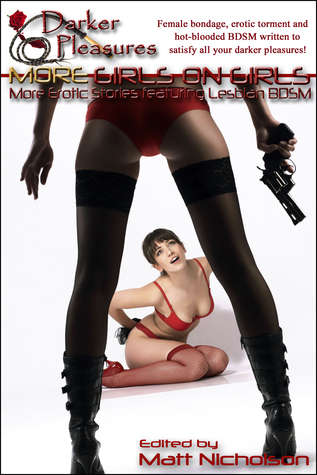 More Girls on Girls: More Erotic Stories featuring Lesbian BDSM  by  Darker Pleasures