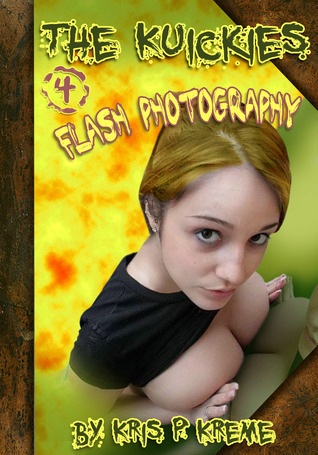 The Kuickies #4: Flash Photography Kris P. Kreme