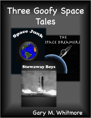 Three Goofy Space Tales  by  Gary Whitmore
