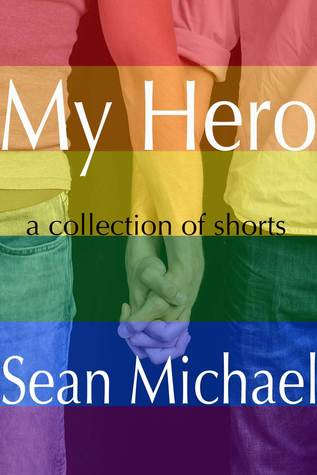 My Hero, a collection of shorts  by  Sean Michael