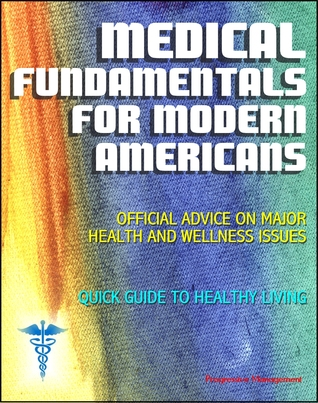 Medical Fundamentals for Modern Americans: Official Advice on Major Health and Wellness Issues with Quick Guide to Healthy Living Progressive Management