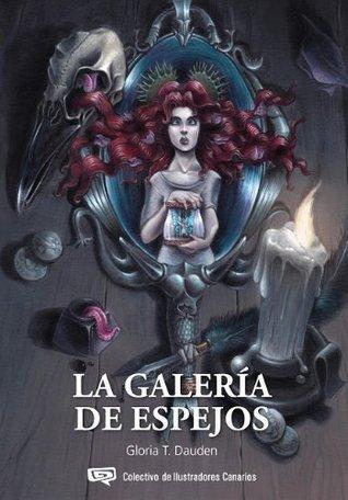 LA GALERÍA DE ESPEJOS Gloria T Dauden