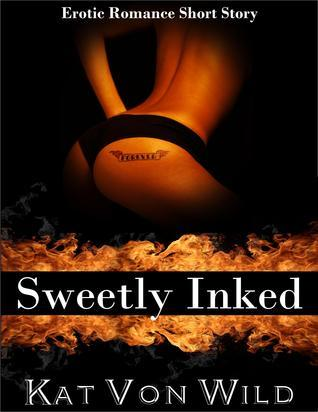 Sweetly Inked Erotic Short Story  by  Kat Von Wild