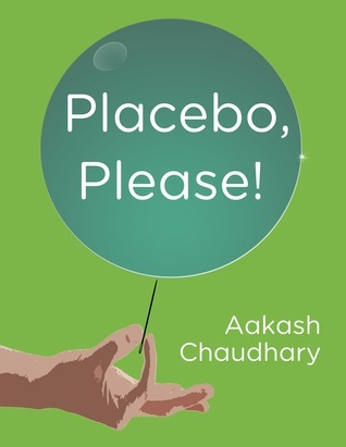 Placebo, Please!  by  Aakash Chaudhary