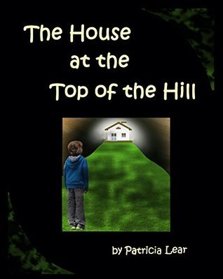 The House at the Top of the Hill Patricia Lear