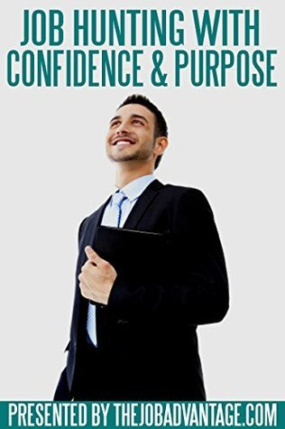 Job Hunting with Confidence and Purpose ((The Job Advantage series)) The Job Advantage Team