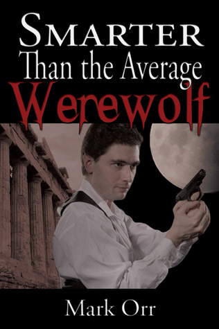 Smarter Than the Average Werewolf  by  Mark Orr