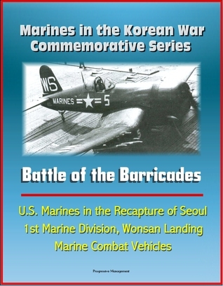 Marines in the Korean War Commemorative Series: Battle of the Barricades - U.S. Marines in the Recapture of Seoul, 1st Marine Division, Wonsan Landing, Marine Combat Vehicles Progressive Management
