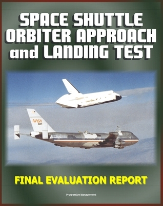 Space Shuttle Orbiter Approach and Landing Test (ALT) Program Final Evaluation Report - Complete Details on the 1977 Captive and Free Flight Tests on the 747 STS Carrier Aircraft Progressive Management