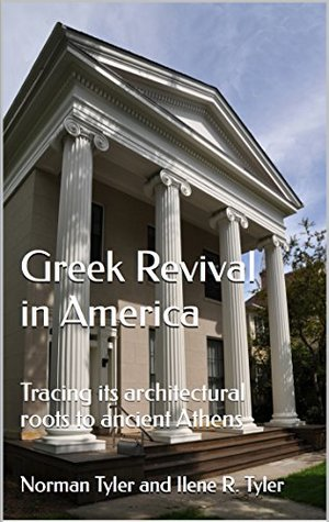 Greek Revival in America:: Tracing its architectural roots to ancient Athens  by  Norman Tyler and Ilene R. Tyler