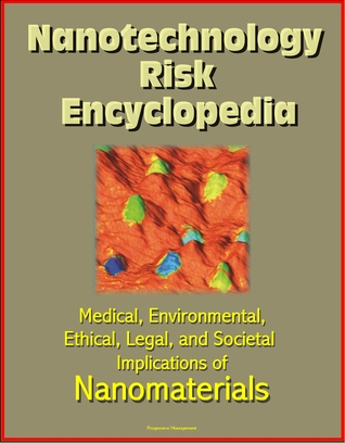 Nanotechnology Risk Encyclopedia: Medical, Environmental, Ethical, Legal, and Societal Implications of Nanomaterials  by  Progressive Management