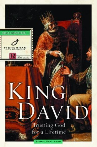 King David: Trusting God for a Lifetime  by  Robbie Castleman