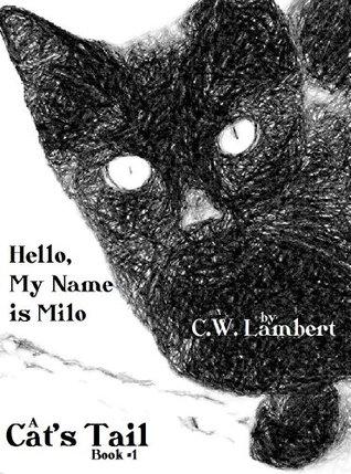 Cat Tails #1: Hello, My Name is Milo C.W. Lambert