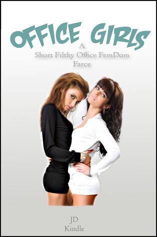 Office Girls: A Short Filthy Office FemDom Farce J.D. Kindle