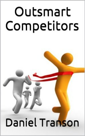Outsmart: The Best ways to Outsmart Competitors and Steal Market Share Daniel Transon