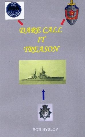Dare Call It Treason  by  Bob Hyslop