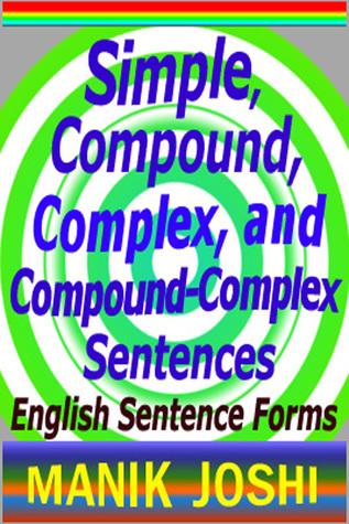 Simple, Compound, Complex, and Compound-Complex Sentences: English Sentence Forms  by  Manik Joshi