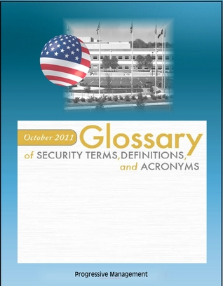 Defense Security Service (DSS) Glossary of Security Terms, Definitions, and Acronyms  by  Progressive Management