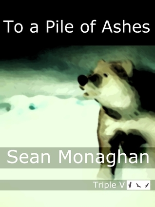 To a Pile of Ashes  by  Sean Monaghan