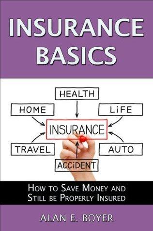 Insurance Basics  by  Alan E. Boyer