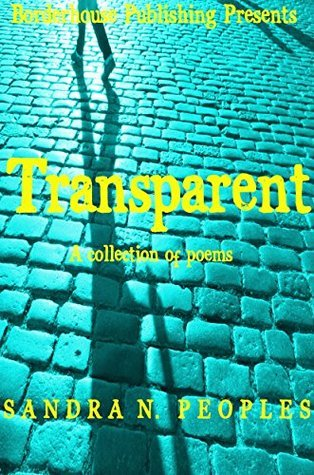 Transparent: A Collection of Inspirational Poems: A Collection of Inspirational Poetry And Reflections Of Life  by  Sandra Peoples