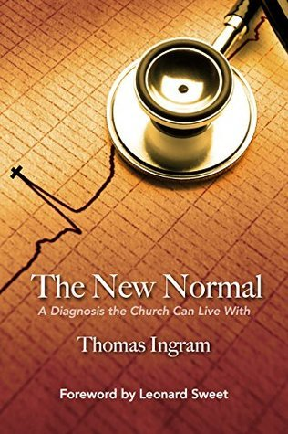 The New Normal: A Diagnosis the Church Can Live With Thomas Ingram