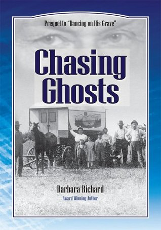 Chasing Ghosts : A Work of Historical Fiction Based on True Events and Real People Barbara Richard