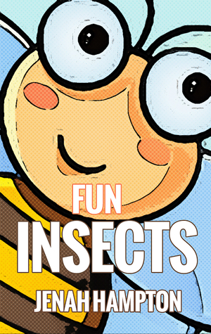Fun Insects (Illustrated Childrens Book Ages 2-5)  by  Jenah Hampton