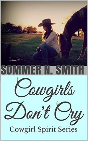 Cowgirls Dont Cry: Cowgirl Spirit Series Sommer N. Smith