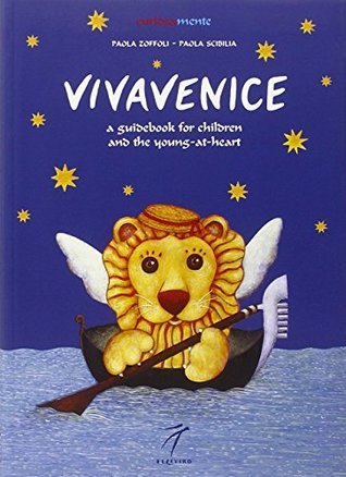 VivaVenice: A Guide to Exploring, learning and Having Fun Paola Zoffoli