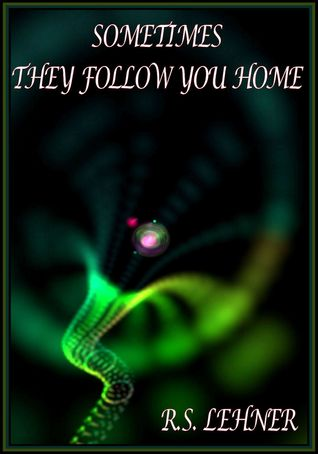 Sometimes They Follow You Home R.S. Lehner