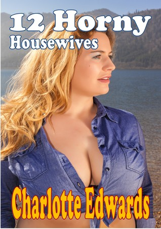 12 Horny Housewives  by  C.J.   Edwards