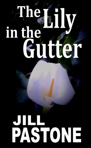 The Lily in the Gutter  by  Jill Pastone