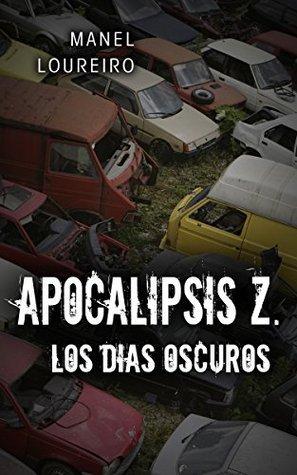 Los días oscuros (Apocalipsis Z nº 2)  by  Manel Loureiro