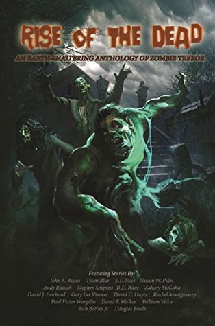 Rise of the Dead: An Earth-Shattering Anthology of Zombie Terror Gary Lee Vincent