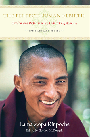 The Perfect Human Rebirth: Freedom and Richness on the Path to Enlightenment Thubten Zopa