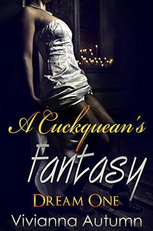 A Cuckqueans Fantasy: Dream One Vivianna Autumn